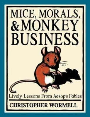 Mice, Morals, & Monkey Business: Lively Lessons from Aesop's Fables 9780762429325