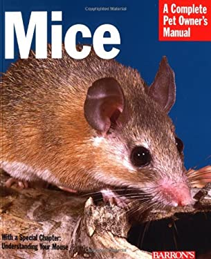 Mice: Everything about History, Care, Nutrition, Handling, and Behavior 9780764118128