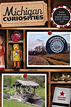 Michigan Curiosities, 3rd: Quirky Characters, Roadside Oddities & Other Offbeat Stuff 9780762769780