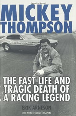 Mickey Thompson: The Fast Life and Tragic Death of a Racing Legend 9780760331781