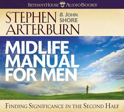 Midlife Manual for Men: Finding Significance in the Second Half 9780764204760