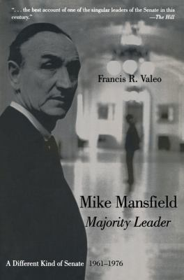 Mike Mansfield, Majority Leader: A Different Kind of Senate, 1961-1976 9780765604507