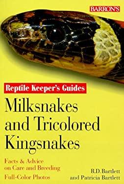 Milksnakes and Tricolored Kingsnakes - Bartlett, Richard D. / Bartlett, Patricia / Bartlett, Patricia Pope