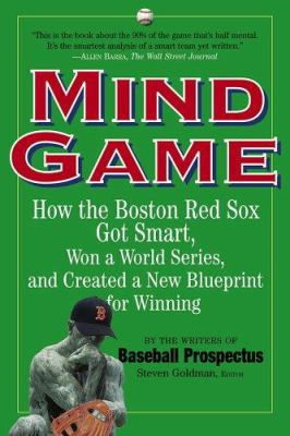 Mind Game: How the Boston Red Sox Got Smart, Won a World Series, and Created a New Blueprint for Winning 9780761140184