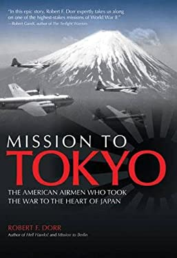 Mission to Tokyo: The American Airmen Who Took the War to the Heart of Japan 9780760341223