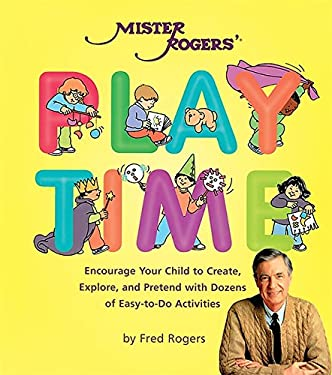 Mister Rogers' Playtime: Encourage Your Child to Create, Explore, and Pretend with Dozens of Easy-To-Do Activities 9780762411238
