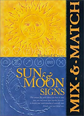 Mix & Match Sun & Moon Signs: This Unique Flip Guide Shows You How to Read Your Sun and Moon Signs Together in Order to Deepen Your Understanding of 9780764153044