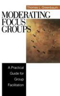 Moderating Focus Groups: A Practical Guide for Group Facilitation 9780761920434