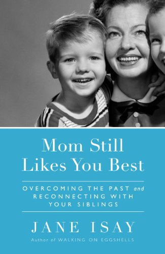 Mom Still Likes You Best: Overcoming the Past and Reconnecting with Your Siblings 9780767928649