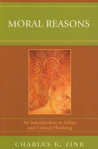 Moral Reasons: An Introduction to Ethics and Critical Thinking 9780761839217