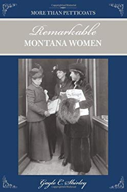 More Than Petticoats: Remarkable Montana Women, 2nd 9780762760732