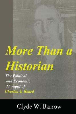 More Than a Historian: The Political and Economic Thought of Charles A. Beard 9780765800275