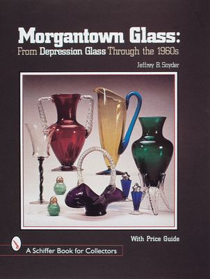 Morgantown Glass: From Depression Glass Through the 1960s 9780764305047