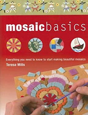 Mosaic Basics: Everything You Need to Know to Start Making Beautiful Mosaics 9780764159619