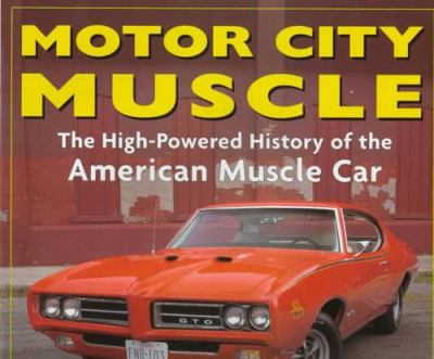 Motor City Muscle By Michael Mueller Mike Mueller Andrew