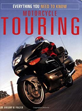 Motorcycle Touring: Everything You Need to Know 9780760320358