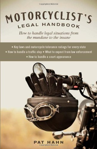 Motorcyclist's Legal Handbook: How to Handle Legal Situations from the Mundane to the Insane 9780760340233