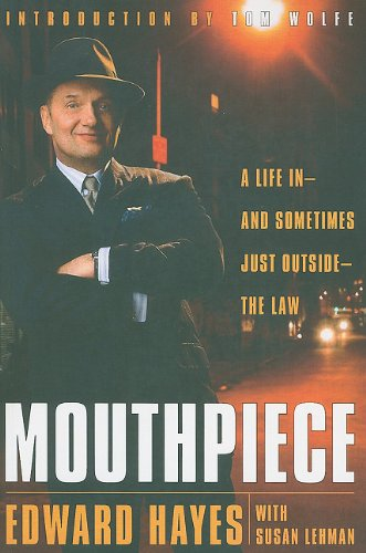 Mouthpiece: A Life in -- And Sometimes Just Outside -- The Law 9780767916547
