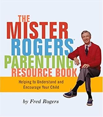Mr. Rogers Parenting Resource Book 9780762423583