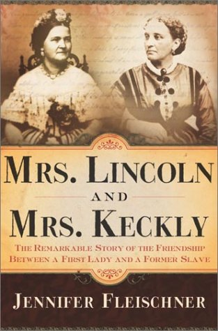 Mrs. Lincoln and Mrs. Keckly: The Remarkable Story of the Friendship Between a First Lady and a Former Slave 9780767902588