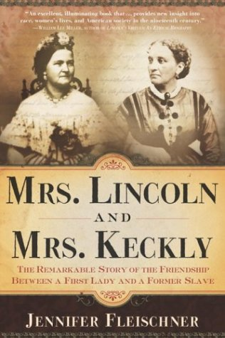 Mrs. Lincoln and Mrs. Keckly: The Remarkable Story of the Friendship Between a First Lady and a Former Slave 9780767902595