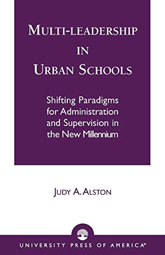Multi-Leadership in Urban Schools: Shifting Paradigms for Administration and Supervision in the New Millennium 9780761824206
