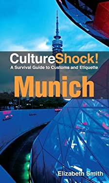 CultureShock! Munich: A Survival Guide to Customs and Etiquette 9780761458814