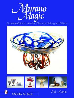 Murano Magic: Complete Guide to Venetian Glass, Its History and Artists 9780764319464