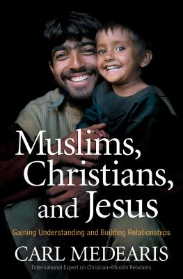 Muslims, Christians, and Jesus: Gaining Understanding and Building Relationships 9780764205675