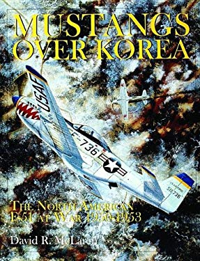 Mustangs Over Korea: The North American F-51 at War 1950-1953 9780764307218