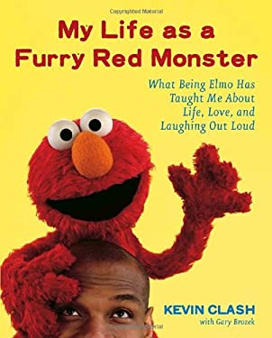 My Life as a Furry Red Monster: What Being Elmo Has Taught Me about Life, Love and Laughing Out Loud 9780767923750