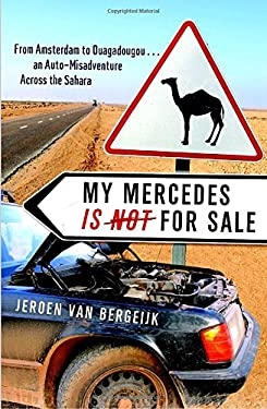My Mercedes Is Not for Sale: From Amsterdam to Ouagadougou...an Auto-Misadventure Across the Sahara 9780767928694
