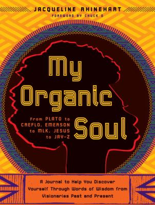 My Organic Soul: From Plato to Creflo, Emerson to MLK, Jesus to Jay-Z: A Journal to Help You Discover Yourself Through Words of Wisdom 9780767929769