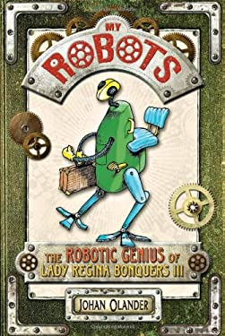 My Robots: The Robotic Genius of Lady Regina Bonquers III 9780761461739