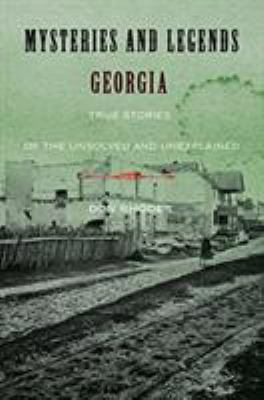 Mysteries and Legends of Georgia: True Stories of the Unsolved and Unexplained 9780762754250