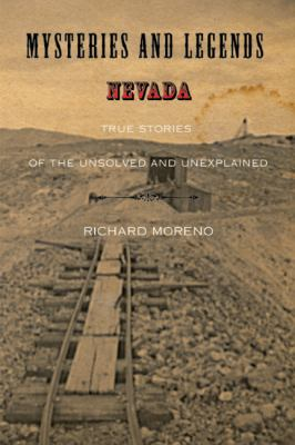 Mysteries and Legends of Nevada: True Stories of the Unsolved and Unexplained 9780762754120