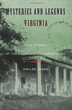 Mysteries and Legends of Virginia: True Stories of the Unsolved and Unexplained 9780762758753