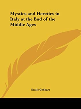 Mystics and Heretics in Italy at the End of the Middle Ages 9780766103719