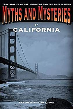Myths and Mysteries of California: True Stories of the Unsolved and Unexplained 9780762763696