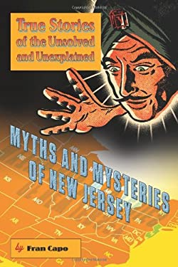 Myths and Mysteries of New Jersey: True Stories of the Unsolved and Unexplained 9780762759934
