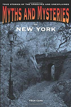Myths and Mysteries of New York: True Stories of the Unsolved and Unexplained 9780762761074
