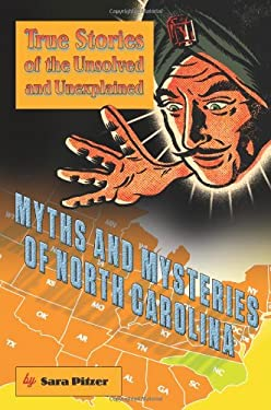 Myths and Mysteries of North Carolina: True Stories of the Unsolved and Unexplained 9780762759835