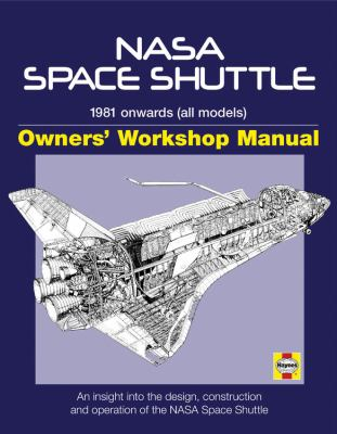 NASA Space Shuttle Owners' Workshop Manual: 1981 Onwards (All Models): An Insight Into the Design, Construction and Operation of the NASA Space Shuttl 9780760340769