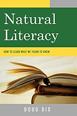 Natural Literacy: How to Learn What We Yearn to Know 9780761839385
