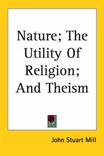 Nature; The Utility of Religion; And Theism 9780766188679