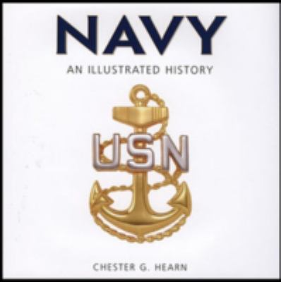 Navy: An Illustrated History: The U.S. Navy from 1775 to the 21st Century 9780760329726
