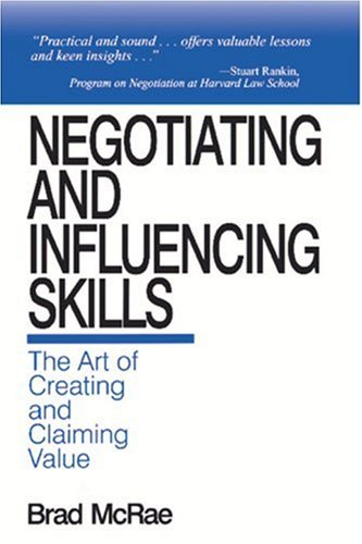 Negotiating and Influencing Skills: The Art of Creating and Claiming Value 9780761911852