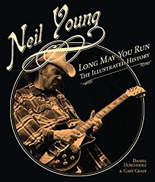 Neil Young: Long May You Run: The Illustrated History 9780760336472