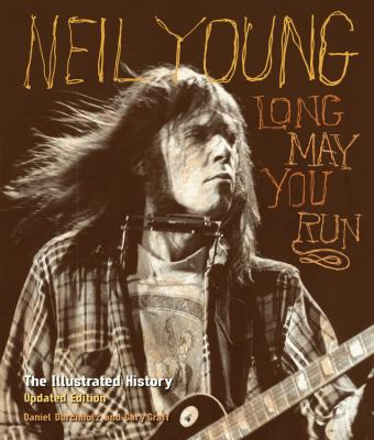 Neil Young: Long May You Run: The Illustrated History, Updated Edition 9780760344118