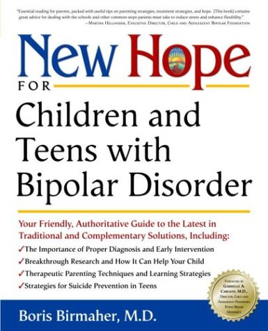 New Hope for Children and Teens with Bipolar Disorder: Your Friendly, Authoritative Guide to the Latest in Traditional and Complementary Solutions 9780761527183